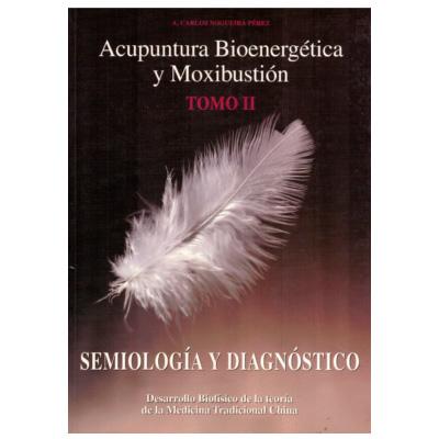 Acupuntura II<br>Acupuntura Bioenergética y Moxibustión<br>Carlos A. Nogueira Pérez